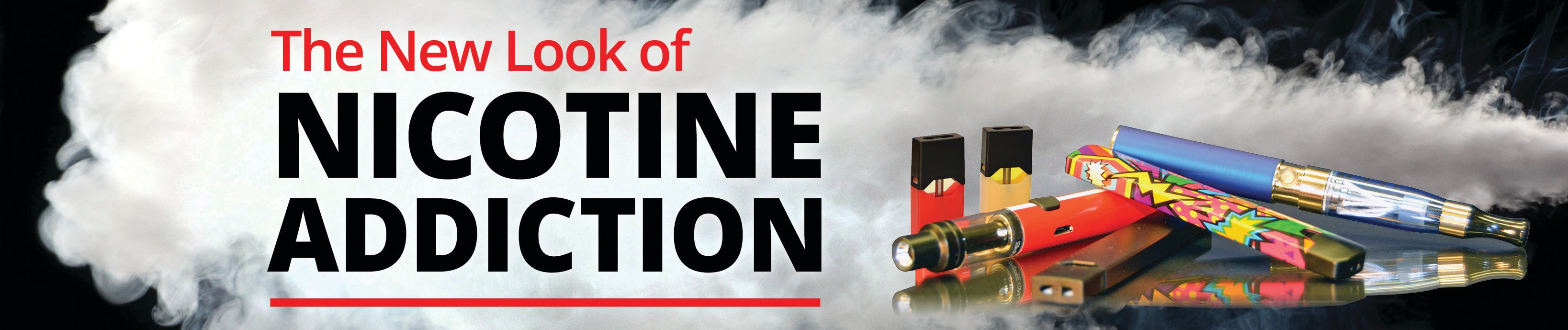 """The new look of nicotine addition"" with e-cigarettes."