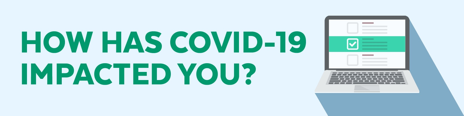 Image text: How has COVID-19 impacted you?