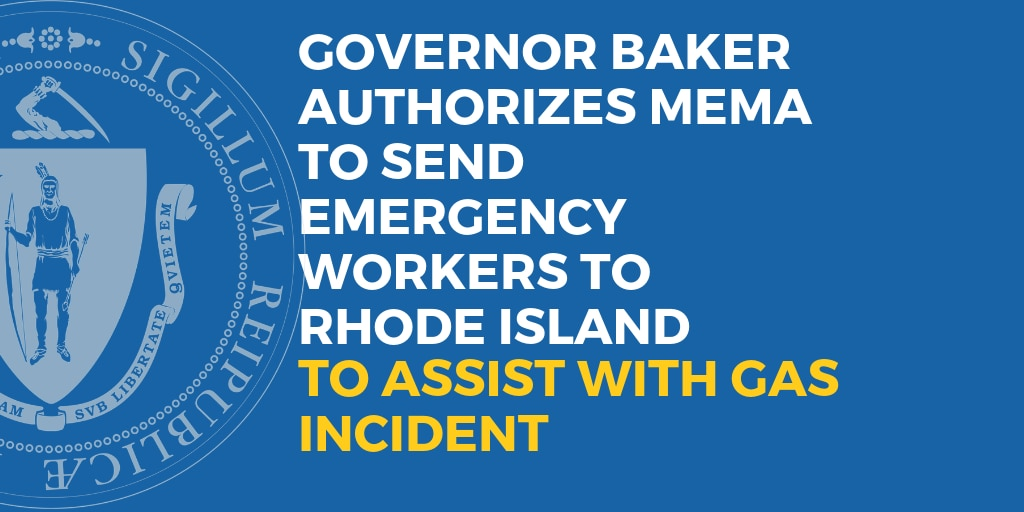 Governor Baker Authorizes MEMA to Send Emergency Workers to Rhode Island to Assist with Gas Incident