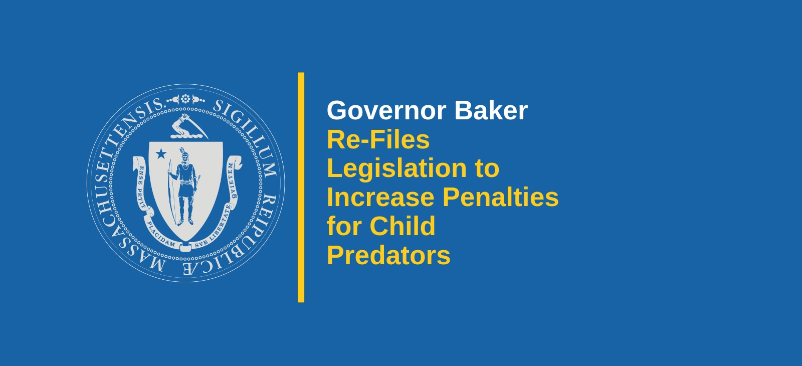 Governor Baker Re-Files Legislation to Increase Penalties for Child Predators