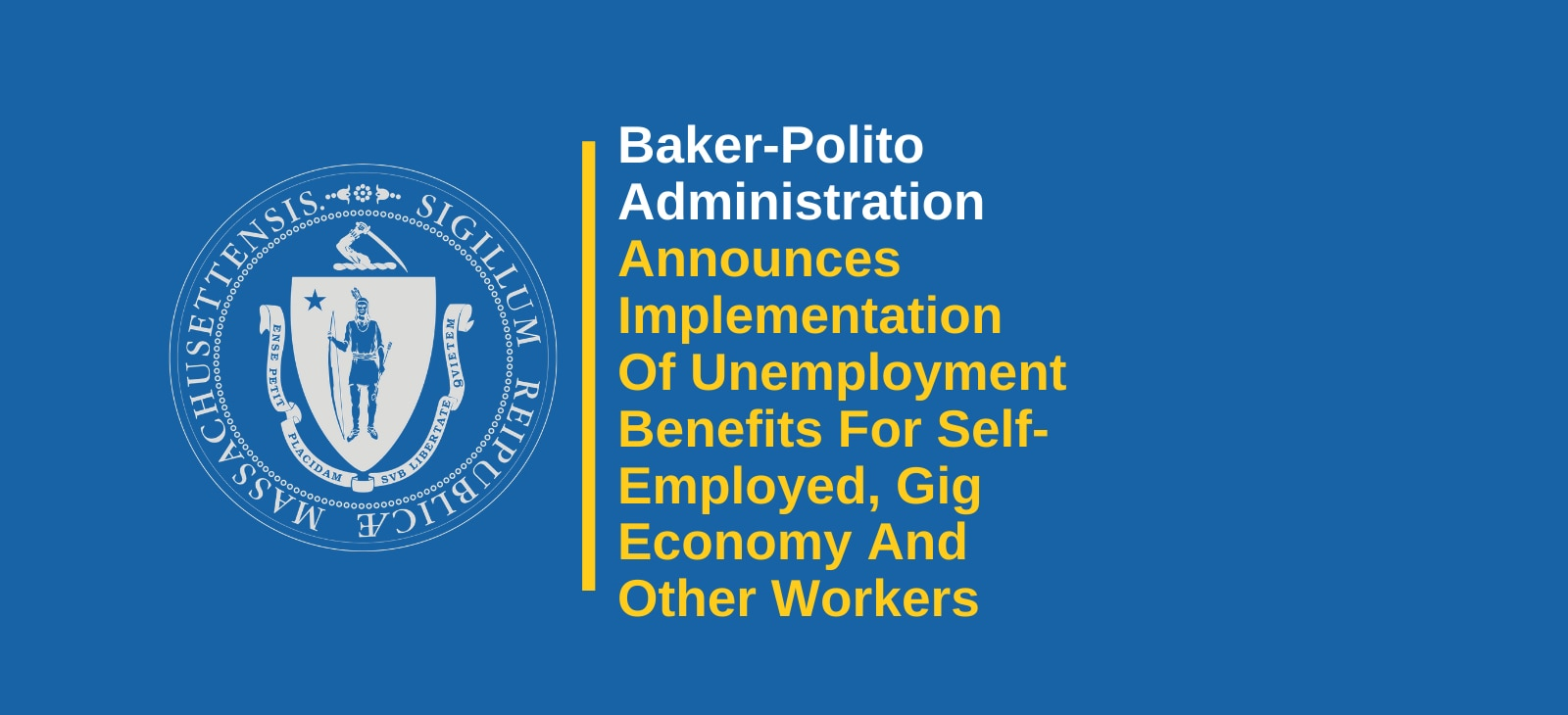 Baker-Polito Administration Announces Implementation Of CARES Act Unemployment Benefits For Self-Employed, Gig Economy And Other Workers