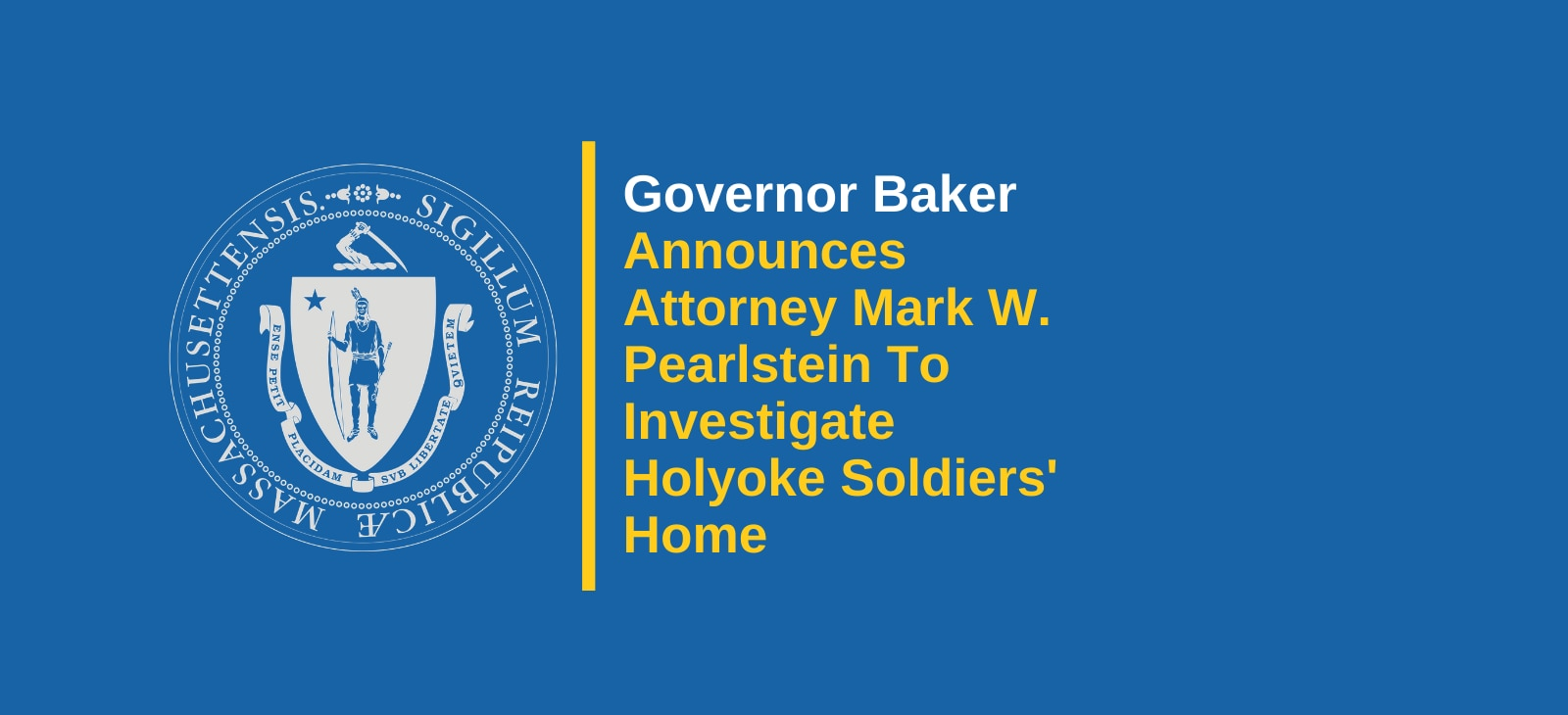 Governor Charlie Baker Announces Attorney Mark W. Pearlstein to Investigate Holyoke Soldiers' Home