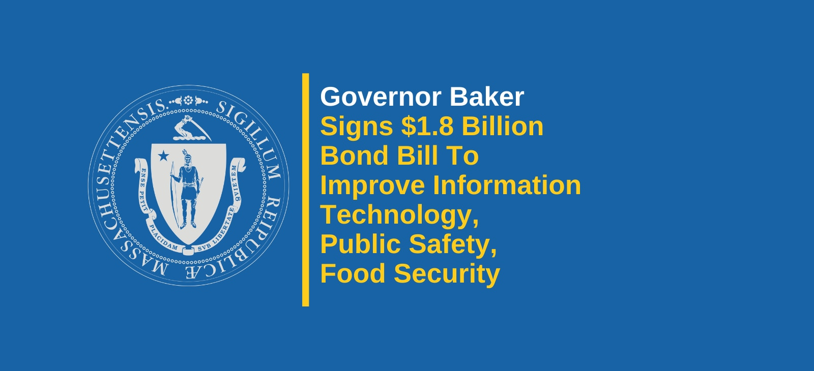 Governor Baker Signs $1.8 Billion Bond Bill to Improve Information Technology, Public Safety and Food Security