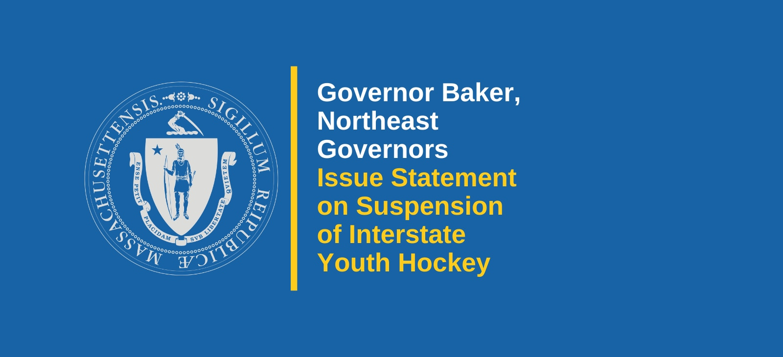 Joint Statement from the Offices of Governors Baker, Murphy, Mills, Raimondo, Sununu, Scott and Lamont on the Suspension of Interstate Youth Hockey