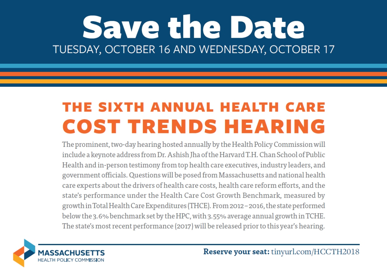 The prominent, two-day hearing hosted annually by the Health Policy Commission will include a keynote address from Dr. Ashish Jha of the Harvard T.H. Chan School of Public Health and in-person testimony from top health care executives, industry leaders, and government officials. Questions will be posed from Massachusetts and national health care experts about the drivers of health care costs, health care reform efforts, and the state's performance under the Health Care Cost Growth Benchmark.