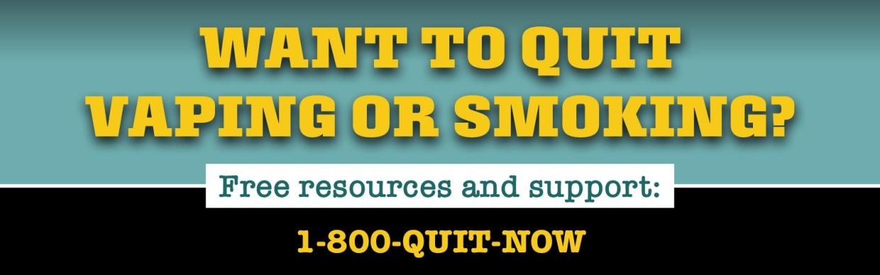 "Banner image that reads ""Want to quit vaping or smoking? Free resources and support: 1-800-QUIT-NOW"""