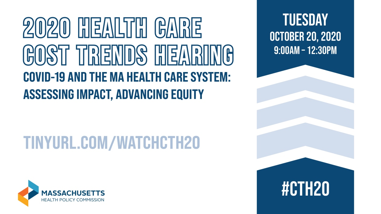2020 Health Care Cost Trends Hearing / COVID-19 and the MA Health Care System: Accessing Impact, Advancing Equity / October 20, 2020