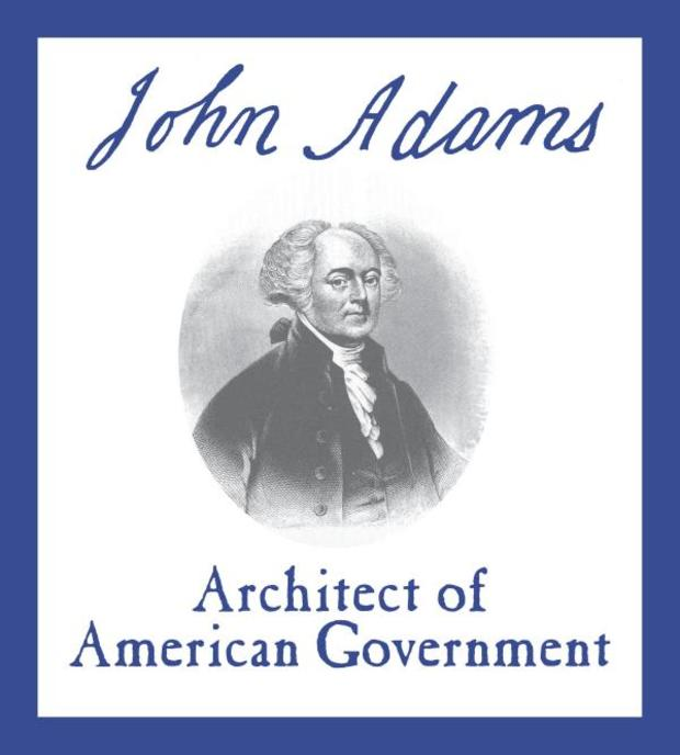 John Adams, Architect of American Government